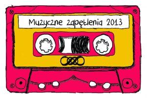 Najbardziej zapętlone piosenki 2013